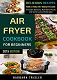 Air Fryer Cookbook For Beginners: Quick, Easy and Delicious Recipes For A Healthy Weight Loss (Includes Alphabetic Glossary, Nutritional Facts and Some Low Carb Recipes)