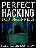 Hacking: Perfect Hacking for Beginners: Essentials You Must Know [Version 2.1] (Hacking, How to Hack, Hacking for Dummies, Computer Hacking)
