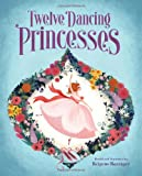 The Twelve Dancing Princesses: (Books about Princess Dancing, Unicorn Books for Girls and Kids)