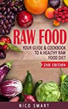 Raw Food: Your Guide & Cookbook to a Healthy Raw Food Diet