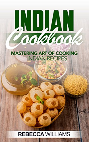 Indian Cookbook: Mastering Art of Cooking Indian Recipes