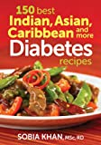 Product review for 150 Best Indian, Asian, Caribbean and More Diabetes Recipes
