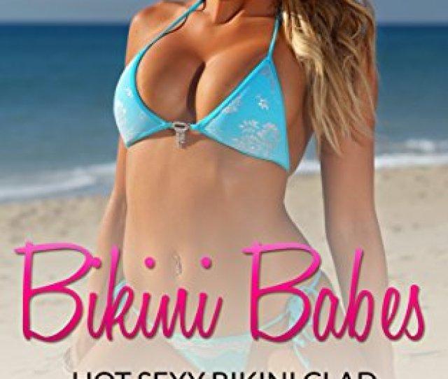 Bikini Babes Hot Sexy Bikini Clad Girls Pictures Kindle Edition