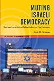 Muting Israeli Democracy: How Media and Cultural Policy Undermine Free Expression (History of Communication)