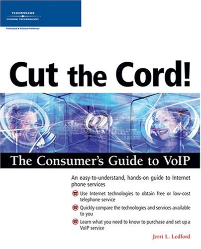 Cut the Cord! The Consumer's Guide to VoIP