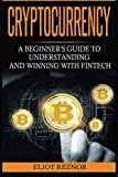 Cryptocurrency: A Beginner's Guide To Understanding And Winning With Fintech (Bitcoin, Blockchain, Trading, Investing, Mining, Digital Money, Smart Contracts)