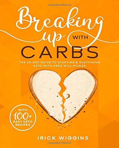 Breaking Up With Carbs: The 60-DAY Guide to STARTING & SUSTAINING KETO with Zero Will-Power 1