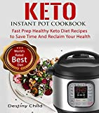 Keto Instant Pot Cookbook: Fast Prep Healthy Keto Diet Recipes to Save Time And Reclaim Your Health