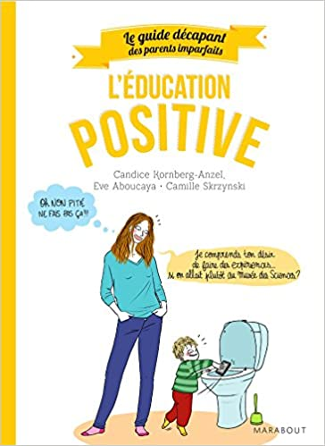 Le guide des parents imparfaits, éducation positive