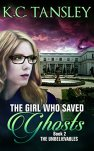 The Girl Who Saved Ghosts (The Unbelievables Book 2) by [Tansley, K.C.]