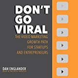 Don't Go Viral: The Video Marketing Growth Path for Startups and Entrepreneurs