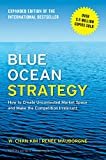 Blue Ocean Strategy, Expanded Edition: How to Create Uncontested Market Space and Make the Competition Irrelevant