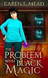 The Problem With Black Magic: Demonic Café Book One