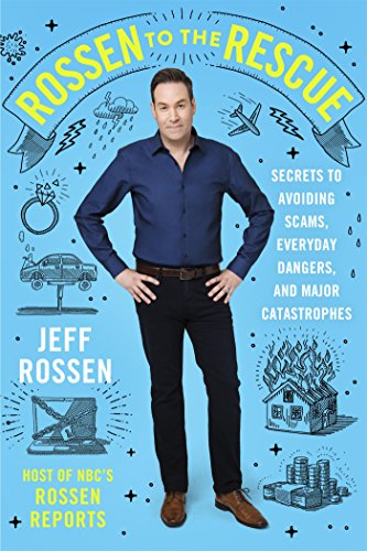 Rossen to the Rescue: Secrets to Avoiding Scams, Everyday Dangers, and Major Catastrophes