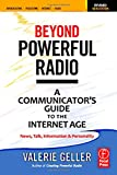 Beyond Powerful Radio: A Communicator's Guide to the Internet Age_News, Talk, Information & Personality for Broadcasting, Podcasting, Internet, Radio