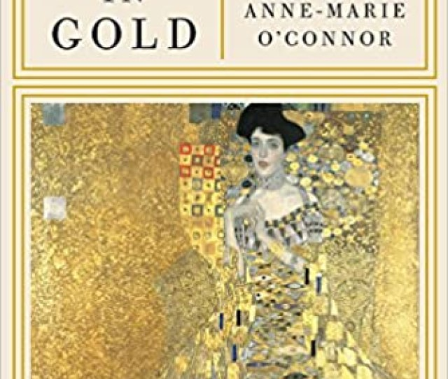 The Lady In Gold The Extraordinary Tale Of Gustav Klimts Masterpiece Portrait Of Adele Bloch Bauer Hardcover Deckle Edge Feb 7 2012