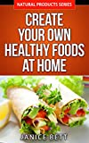 Healthy Eating: Create Your Own Healthy Foods At Home: Simple and Easy Healthy Family <a href='http://myinfoweb.com/health/healthy-foods/' target='_blank' data-recalc-dims=