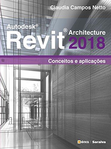 Autodesk® Revit Architecture 2018: Conceitos e aplicações