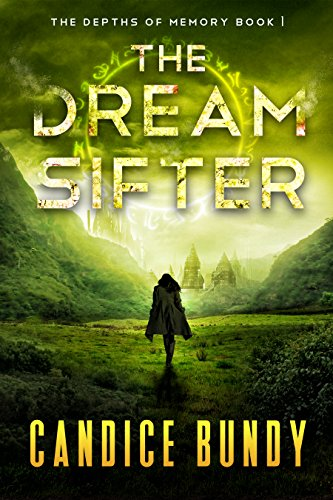 The Dream Sifter (The Depths of Memory Book 1) by [Bundy, Candice]