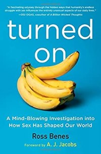 Turned On : A Mind-Blowing Investigation Into How Sex Has Shaped Our World