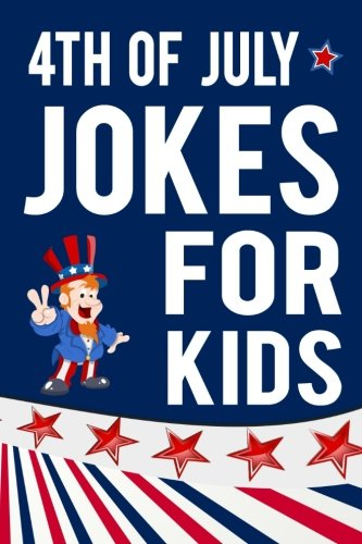 4th of July Jokes For Kids: Fourth of July Gift Book For Boys and Girls