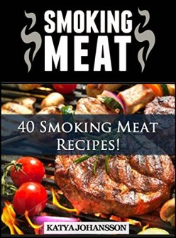 SMOKING MEAT: 40 Smoking Meat Recipes by [johansson, katya]