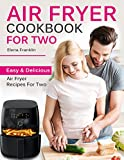 Air Fryer Cookbook For Two: Easy and Delicious Air Fryer Recipes For Two