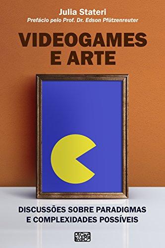 Videogames e arte: Discussões sobre paradigmas e complexidades possíveis