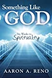 Something Like God: Six Weeks to Spirituality