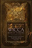 Wicca Book of Shadows: Grimoires: The History of Magic Books and A Beginner's Guide with A Step-by-Step Process for Making Spells