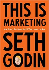 This Is Marketing: You Can't Be Seen Until You Learn to See by [Godin, Seth]
