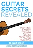 Guitar Secrets Revealed: Unconventional and Amazing Guitar Chords, Professional Techniques, Capo Tricks, Alternate Tunings, Head Math, Rhythm & More (Guitar Authority Series Book 3) (Volume 3)