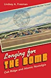 Longing for the Bomb: Oak Ridge and Atomic Nostalgia