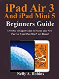 iPad Air 3 And iPad Mini 5 Beginners Guide:  A Newbie to Expert Guide to Master your New iPad Air 3 And iPad Mini 5 in 2 Hours!