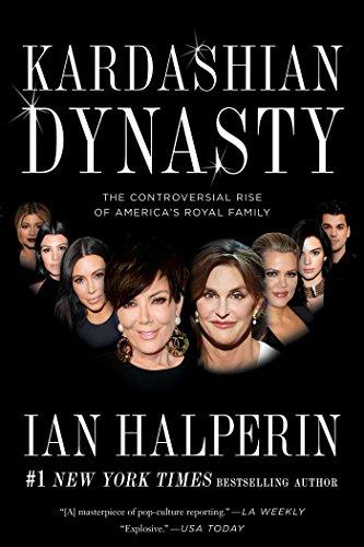 Kardashian Dynasty: The Controversial Rise of America's Royal Family by [Halperin, Ian]