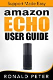 Amazon Echo User Guide: Support Made Easy (Streaming Devices Book 4)