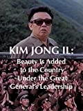 Kim Jong Il: Beauty Is Added to the Country Under the Great General's Leadership