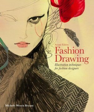 Fashion Drawing, Second Edition: Illustration Techniques for Fashion Designers (Perfect book for Fashion Students)