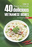 Product review for EASY TO COOK: 40 DELICIOUS VIETNAMESE DISHES AS LISTED BY CNN