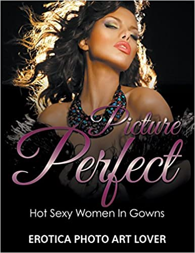 Picture Perfect Erotica Photo Art Lover 9781683688501 Amazon Com Books