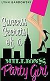 Success Secrets of a Million Dollar Party Girl (Direct Sales Success Secrets Book 1)