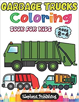 Amazon Com Garbage Truck Coloring Book For Kids Ages 2 4 4 6 Bonus Coloring Pages Garbage Truck Coloring Book For Kids 9798638441425 Publishing Elephant Books