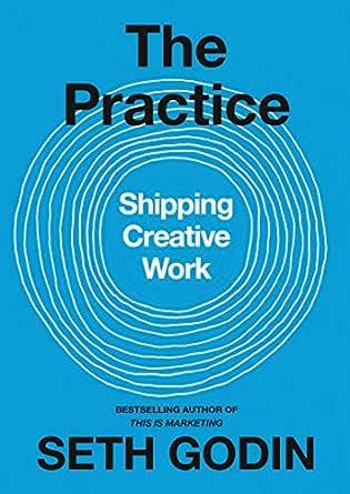 Amazon.com: The Practice: Shipping Creative Work eBook: Godin, Seth: Kindle  Store