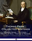 Thomas Paine : Collected Writings: Common Sense / The Crisis / Rights of Man / The Age of Reason