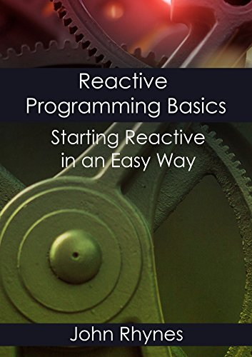 Reactive Programming Basics: Starting Reactive in an Easy Way (English Edition)