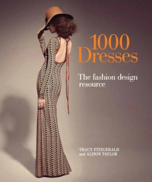 1,000 Dresses: The Fashion Design Resource