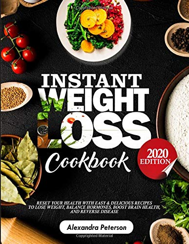 INSTANT WEIGHT LOSS COOKBOOK: Reset Your Health with Easy & Delicious Recipes to Lose Weight, Balance Hormones, Boost Brain Health and Reserve Disease 2020 Edition 1