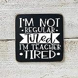 CELYCASY I'm not Regular Tired I'm Teacher Tired - Teacher Gift - Homemade Magnet - Funny Magnet - Teacher Appreciation Gift - Funny