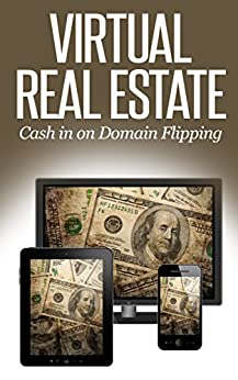 Virtual Real Estate: How to Make Money Buying and Selling Domain Names
