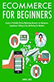 E-commerce for Beginners (3 Book Bundle): Create a Profitable Online Marketing Business via Aliexpress, Supplement Selling & Etsy Marketing for Newbies